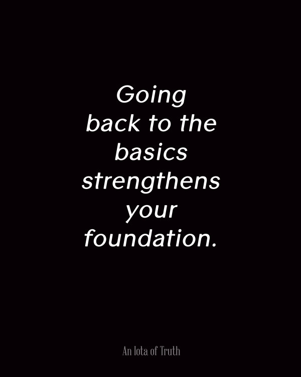 Going-back-to-the-basics-strengthens-your-foundation.-8x10