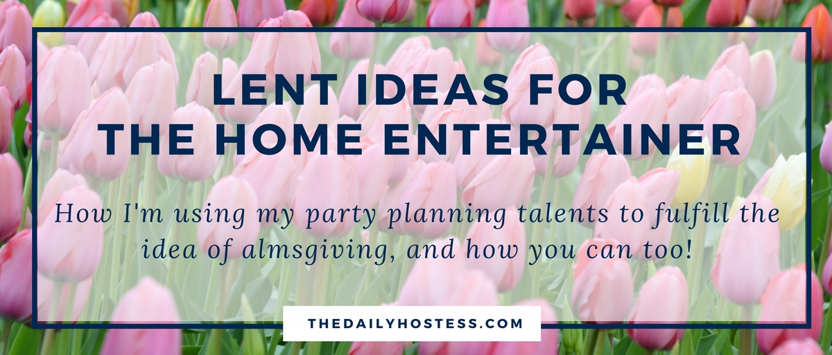 Lent Almsgivng Ideas for The Home Entertainer - The Daily